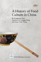 A History of Food Culture in China by Rongguang Zhao