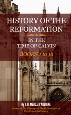 History of the Reformation in the Time of Calvin by D'Aubigne, J. H. Merle