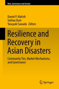 Resilience and Recovery in Asian Disasters: Community Ties, Market Mechanisms, and Governance