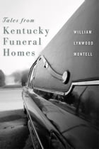 Tales from Kentucky Funeral Homes by William Lynwood Montell