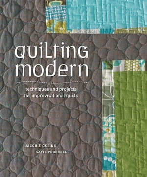 Quilting Modern Techniques and Projects for Improvisational Quilts
