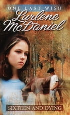 Sixteen and Dying by Lurlene McDaniel