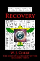 Recovery. The Second Manuscript of the Richards' Trust. by W.J. Cherf