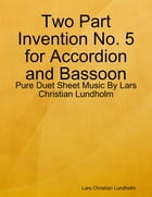 Two Part Invention No. 5 for Accordion and Bassoon - Pure Duet Sheet Music By Lars Christian Lundholm by Lars Christian Lundholm