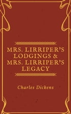Mrs. Lirriper's Lodgings & Mrs. Lirriper's Legacy (Annotated) by Charles Dickens