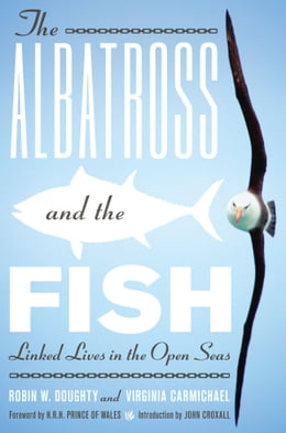 Book The Albatross and the Fish: Linked Lives in the Open Seas by Robin W. Doughty