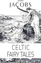Joseph Jacobs: Celtic Fairy Tales (Illustrated) by Joseph Jacobs