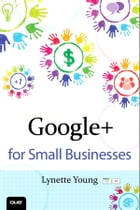 Google+ for Small Businesses by Lynette Young