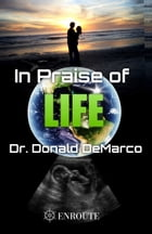 In Praise of Life by Donald DeMarco