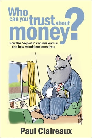 Who can you trust about money?: How the experts can mislead us and how we mislead ourselves. by Paul Claireaux