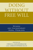 Doing without Free Will: Spinoza and Contemporary Moral Problems