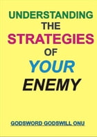 Understanding the Strategies of Your Enemy by Godsword Godswill Onu
