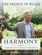 Harmony: A New Way of Looking at Our World by Charles Hrh The Prince Of Wales