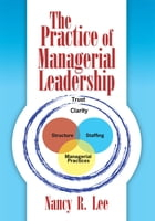 The Practice of Managerial Leadership by Nancy R. Lee