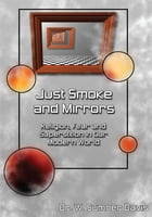Just Smoke and Mirrors: Religion, Fear and Superstition in Our Modern World