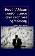 South African performance and archives of memory 51e94aa7-d46e-4df2-a066-5d71dba60bd8
