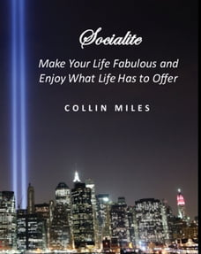 Socialite: Make Your Life Fabulous and Enjoy What Life Has to Offer