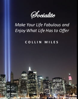 Book Socialite: Make Your Life Fabulous and Enjoy What Life Has to Offer by Collin Miles