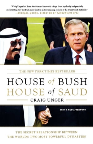 House of Bush, House of Saud: The Secret Relationship Between the World's Two Most Powerful Dynasties by Craig Unger