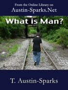 What is Man? by T. Austin-Sparks