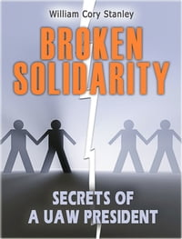 Broken Solidarity: Secrets of a UAW President