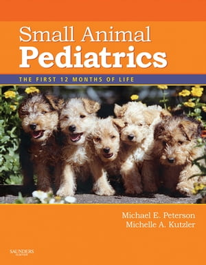 Small Animal Pediatrics The First 12 Months of Life