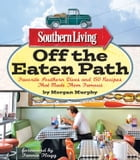 Southern Living Off the Eaten Path: Favorite Southern Dives And 150 Recipes That Made Them Famous by The Editors of Southern Living