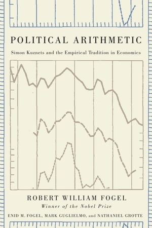 Political Arithmetic Simon Kuznets and the Empirical Tradition in Economics