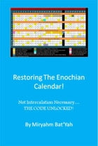 Restoring the Enoch Calendar with no Intercalation: Enochs Calendar made complete with a 365th Day Added in Scriputre! by Miryahm Bat'Yah