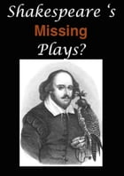 Shakespeare's Missing Plays by William Shakespeare