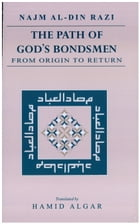 The Path of God's Bondsmen from Origin to Return [translated] by Najm Al-Din Razi