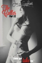 The Caller - Part 12 by Jocy Gayheart