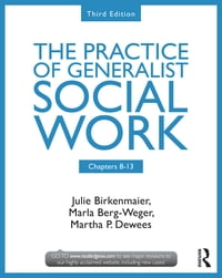Chapters 8-13: The Practice of Generalist Social Work, Third Edition