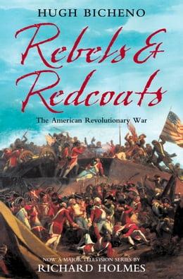 Book Rebels and Redcoats: The American Revolutionary War by Hugh Bicheno