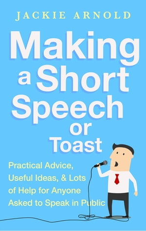 Making a Short Speech or Toast Practical advice,  useful ideas and lots of help for anyone asked to speak in public