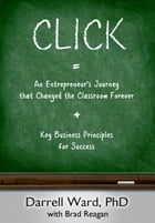 Click: An Entrepreneur's Journey that Changed the Classroom Forever by Darrell Ward