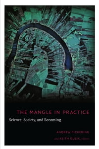 The Mangle in Practice: Science, Society, and Becoming