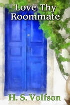 Love Thy Roommate by H. S. Volfson
