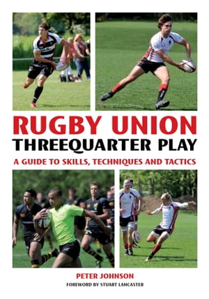 Rugby Union Threequarter Play A Guide to Skills,  Techniques and Tactics