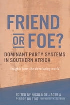 Friend or Foe? Dominant party systems in southern Africa: Insights from the developing world by Nicola de Jager