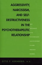 Aggressivity, Narcissism, and Self-Destructiveness in the Psychotherapeutic Rela: New Developments in the Psychopathology and Psychotherapy of Severe  by Doctor (M.D.) Otto Kernberg, M.D.