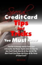 Special Credit Card Tips and Tricks You Must Know: Find Out Extremely Useful Credit Card Information And Really Helpful Skills To Help You Use Credit  by Ellen G. Kohle