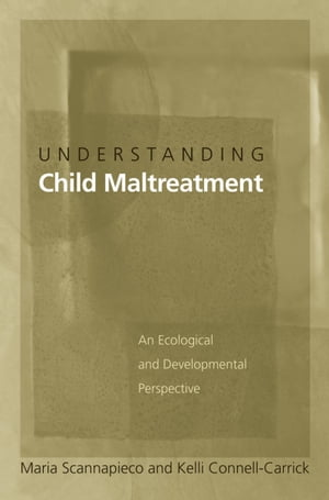 Understanding Child Maltreatment An Ecological and Developmental Perspective