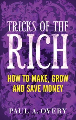 Book Tricks of the Rich: How to make, grow and save money by Paul A Overy