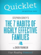 Quicklet on Stephen Covey's The 7 Habits of Highly Effective Families (CliffsNotes-like Book Summary) by Sheri Franklin