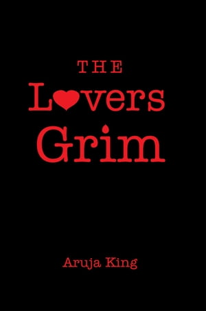 The Lovers Grim by Aruja King