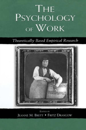 The Psychology of Work Theoretically Based Empirical Research
