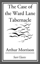 The Case of the Ward Lane Tabernacle by Arthur Morrison