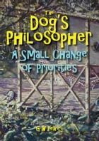 The Dog's Philosopher: A Small Change of Priorities by GW Pearcy