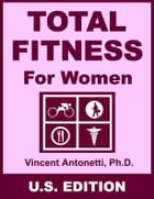 Total Fitness for Women - U.S. Edition by Vincent Antonetti, Ph.D.